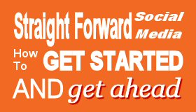 Straight Forward Social Media Get Starts and Get Ahead